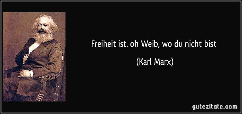 karl marx sprüche Freiheit ist, oh Weib, wo du nicht bist (Karl Marx) | Zitate  karl marx sprüche