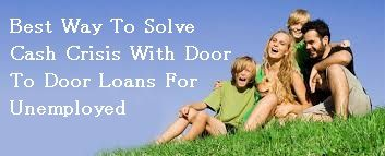 Best Way To Solve Cash Crisis With Door To Door Loans For Unemployed