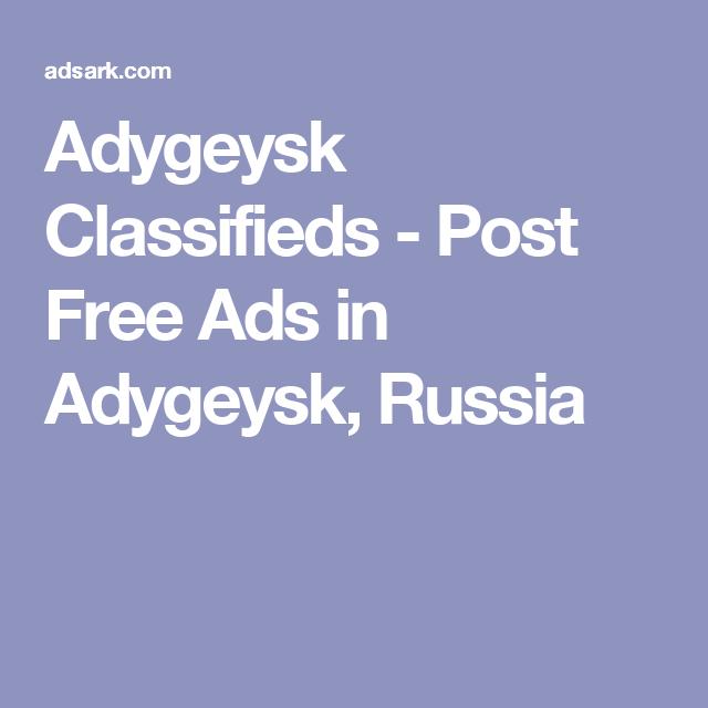 Adygeysk Classifieds - Post Free Ads in Adygeysk, Russia
