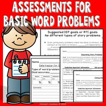 Brand new product January 2nd 2017Word Problem Assessments for Progress monitoring is a product that I developed to help identify what students have already mastered and what they still need to learn.  When teaching word problems, I use the CGI method.  ***What's included?**** 4 pages joining word problems* 4 pages separating word problems* 4 pages Whole/whole/ part word problems* 4 pages comparing word problems* 4 pages multiplying word problems* 4 pages Measurement division word problems…