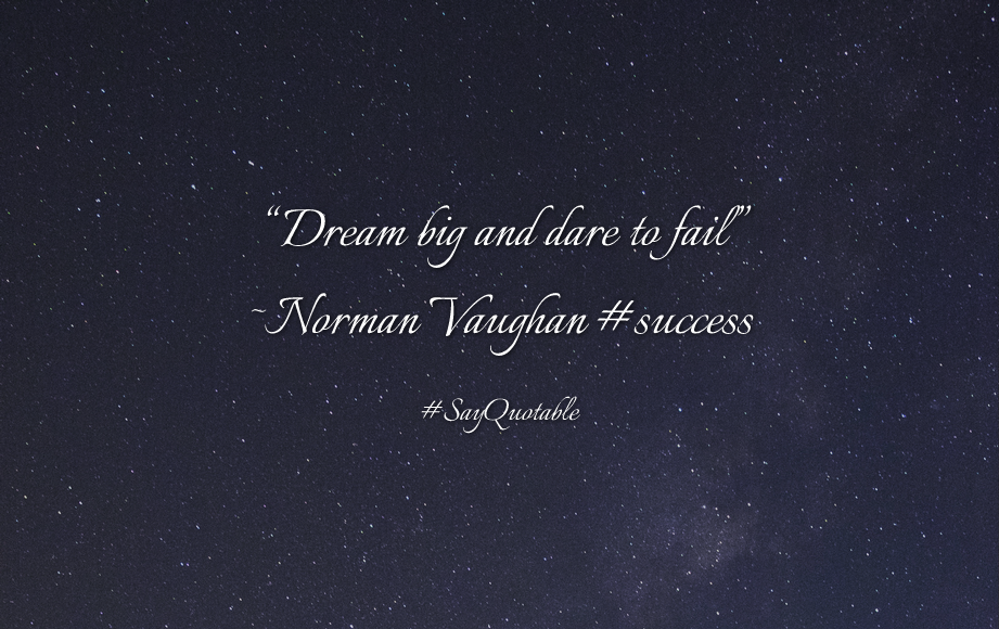 Quotes About Dream Big And Dare To Fail Norman Vaughan Success