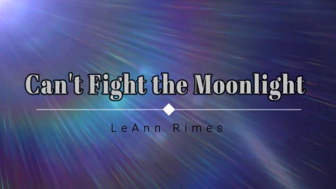 Leann Rimes Can T Fight The Moonlight Lyric Video Hd Hq Lyrics Yours Lyrics Moonlight