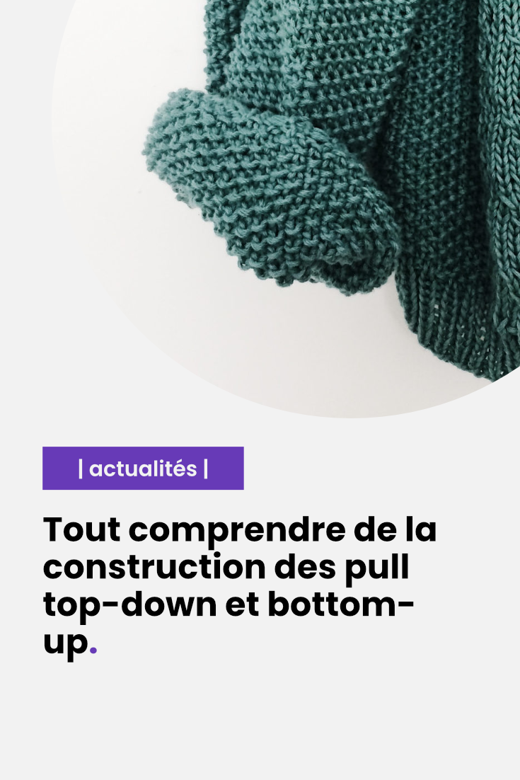 Tout comprendre de la construction des pull top-down et bottom-up #patrontricotgratuit