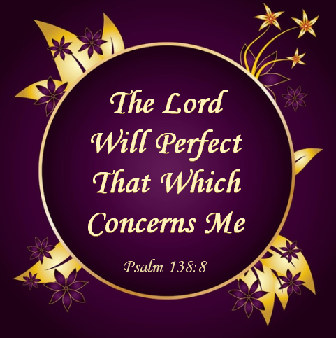 The Lord Will Perfect That Which Concerns Me | Psalms, Psalm 138, Psalm 138 8