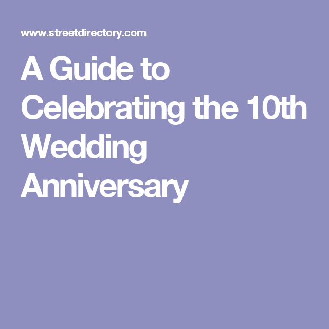 10th Wedding Anniversary Party Ideas: A Guide To Celebrating The 10th Wedding Anniversary