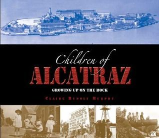 Ideal For Sixth Graders The Children Of Alcatraz Growing Up On