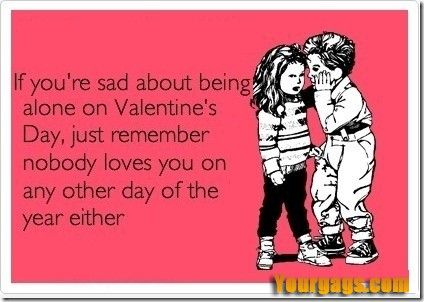 Being alone on Valentine's Day #quotes | Best Funny Pictures and