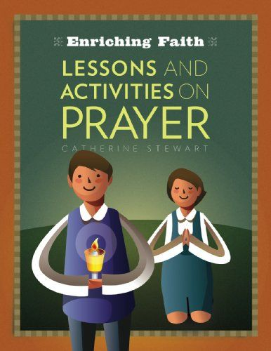 Enriching Faith: Lessons and Activities on Prayer (Enriching Faith Series) by Sister Catherine Stewart, OP  is out now. http://www.amazon.com/dp/1585959472/ref=cm_sw_r_pi_dp_3fGgtb17TX7PS6ZA