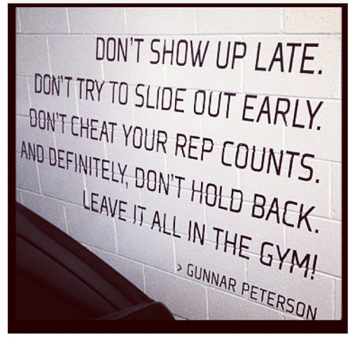 """Don't show up late. Don't try to slide out early. Don't cheat your rep counts. And definitely don't hold back. Leave it all in the gym!"" The only one you're cheating is yourself."