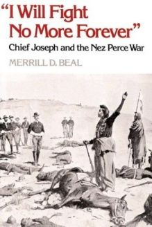 I Will Fight No More Forever  Chief Joseph and the Nez Perce War, 978-0295740096, Merrill D. Beal, University of Washington Press; Paper edition edition