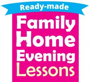 Ready Made Family Home Evening Lessons
