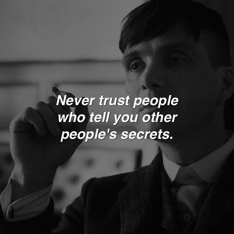 Motivational Quotes On Instagram Never Trust People Who Tell You Other People S Secrets Follow Peaky Blinders Quotes Quotes By Famous People Badass Quotes