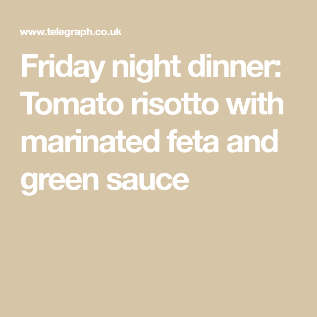 Friday night dinner: Tomato risotto with marinated feta and green sauce #fridaynightdinner