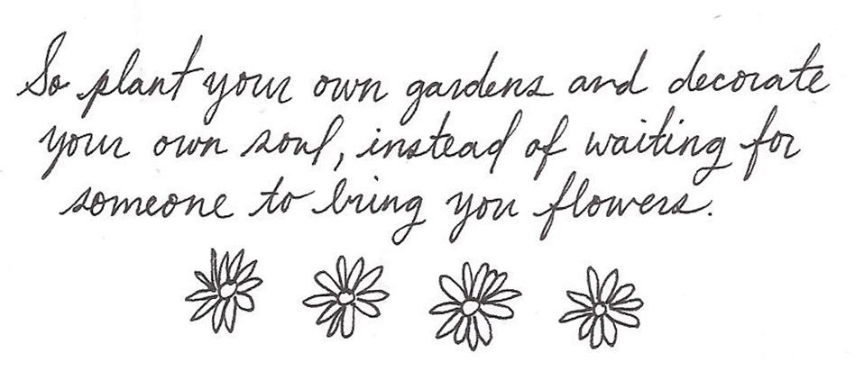 So Plant Your Own Garden And Decorate Your Own Soul