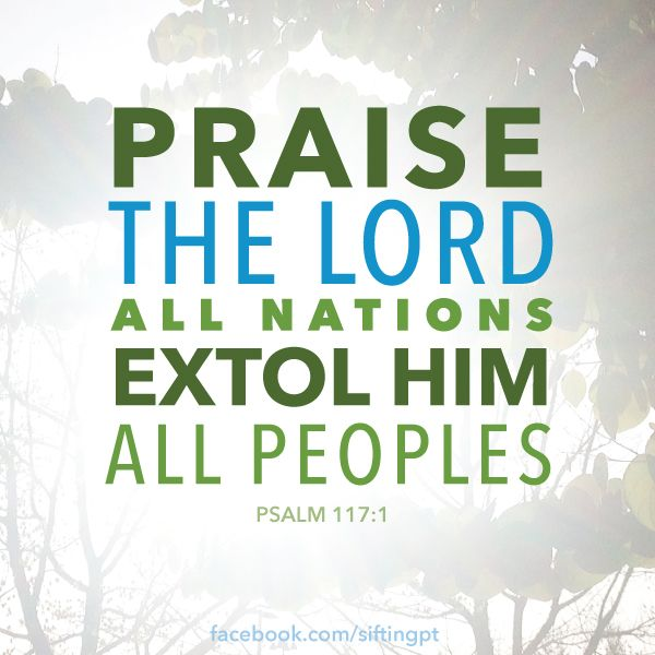 Praise the Lord!  Psalm 117:1