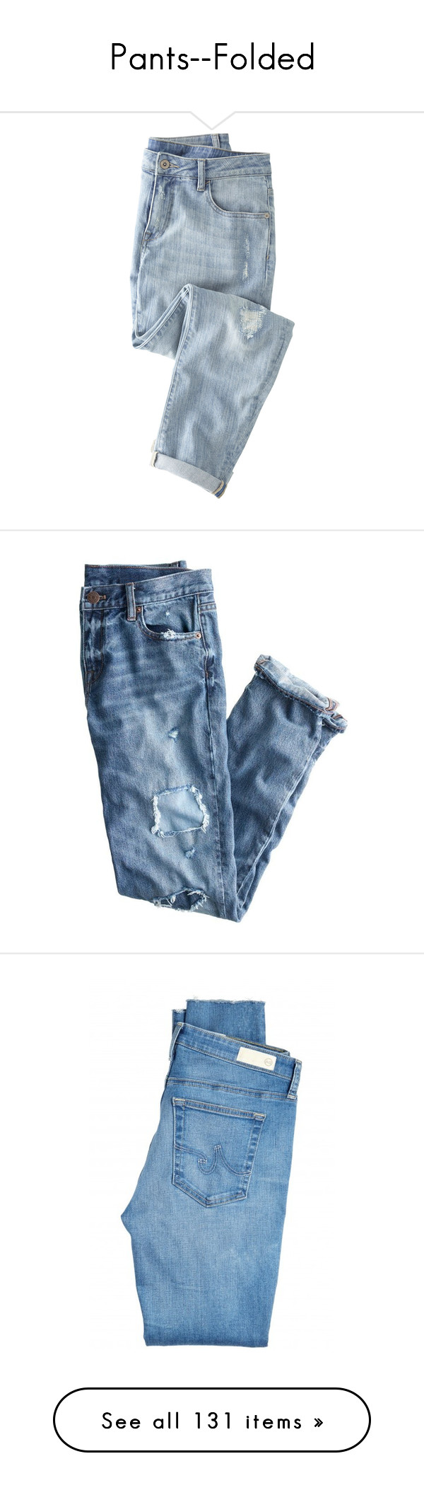 """Pants--Folded"" by heisenberg44 on Polyvore featuring jeans, pants, bottoms, denim, bleached jeans, boyfriend jeans, boyfriend fit jeans, blue jeans, bleached blue jeans and pantalones"