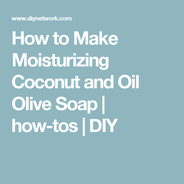 Pin By Jamie Cotant On What I Want: How To Make Moisturizing Coconut And Oil Olive Soap
