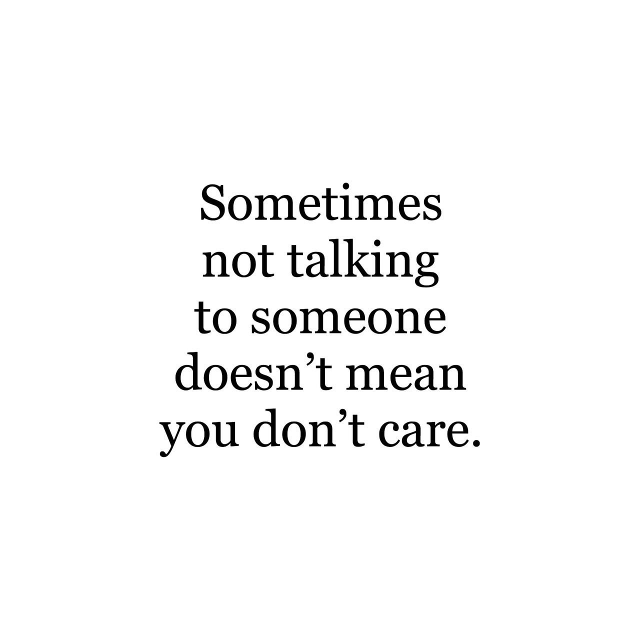 Sometimes Not Talking To Someone Doesn T Mean You Don T Care Thoughts Quotes Sayings Quotes