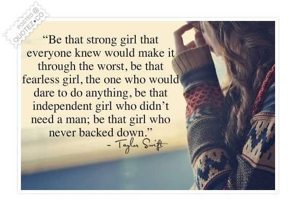 Strong Girl Quotes Be A Strong Girl Quote | Words to live by | Quotes, Taylor swift  Strong Girl Quotes