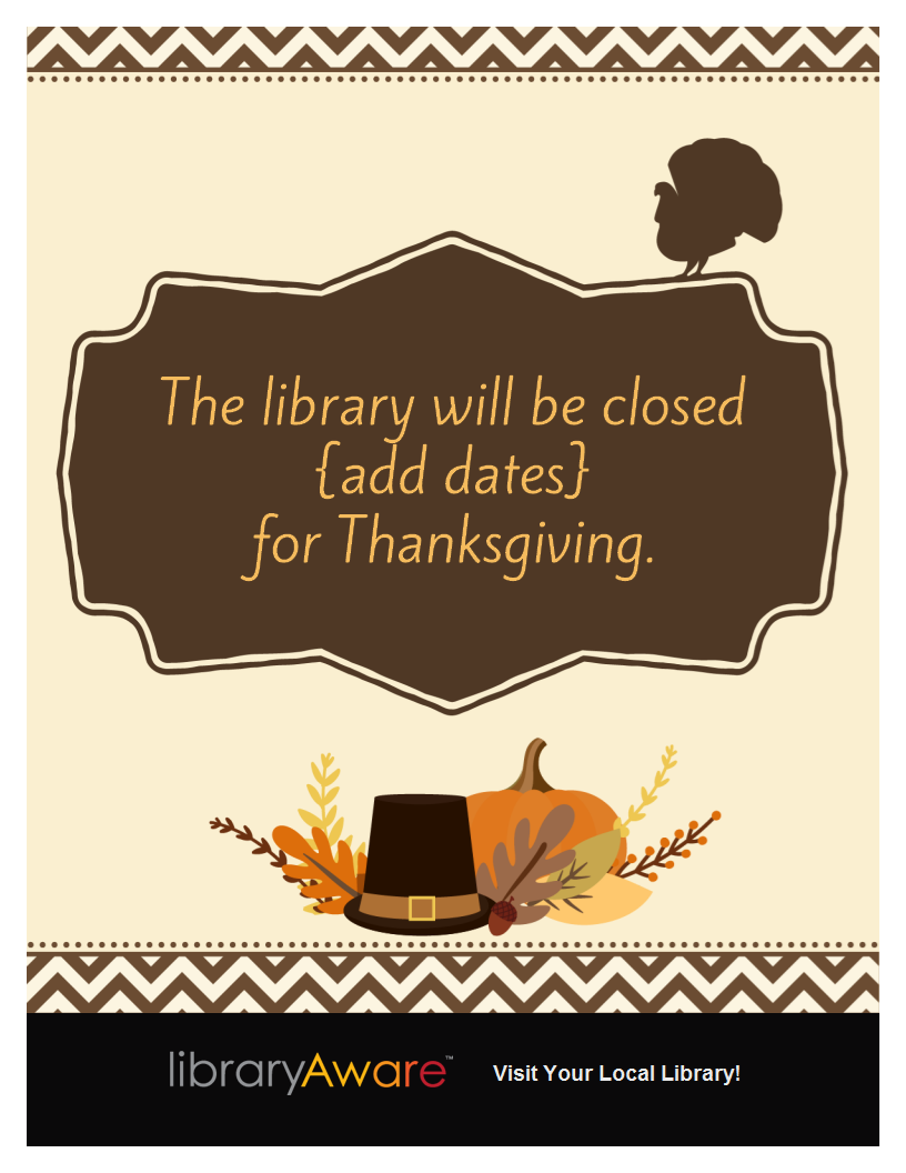 we just added some thanksgiving closing signs to libraryaware add the dates and youre ready to go