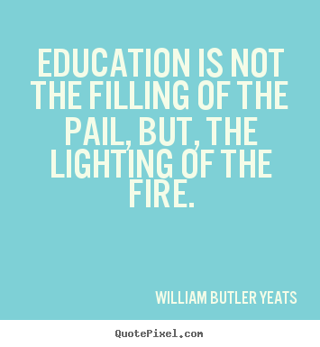 Quotes about motivational - Education is not the filling of the ...