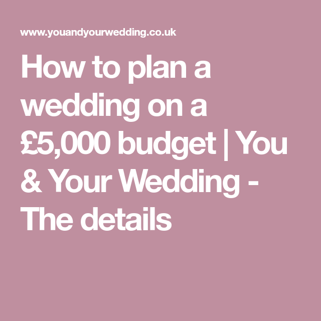 How to plan a wedding on a £5,000 budget | You & Your Wedding - The ...