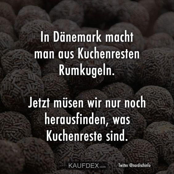 In Dänemark macht man aus Kuchenresten Rumkugeln..