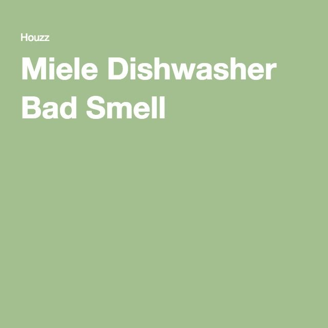How To Get Rid Of The Miele Dishwasher Bad Smell Miele Dishwasher Miele Dishwasher