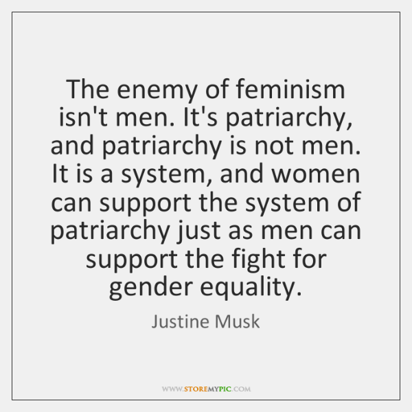 The enemy of feminism isn't men. It's patriarchy, and patriarchy is not ...