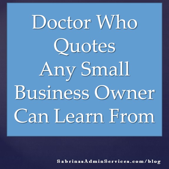 Business Motivational Quotes Doctor Who Quotes Any Small Business Owner Can Learn From .