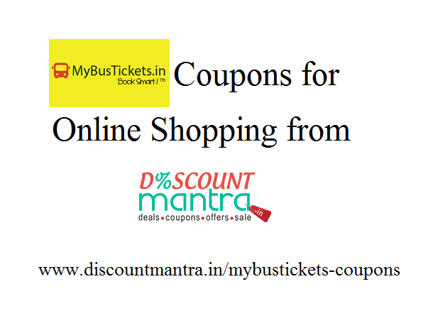 Book your bus tickets smartly by using MyBusTickets coupon codes and MyBusTickets discount from Discount Mantra while booking.  http://www.discountmantra.in/mybustickets-coupons