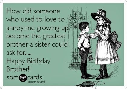 Funny Birthday Ecards For Mom ~ Happy birthday to my favorite brother okay so you're my only