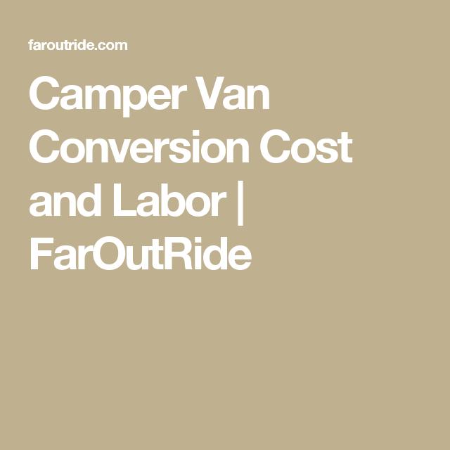 Camper Van Conversion Cost And Labor
