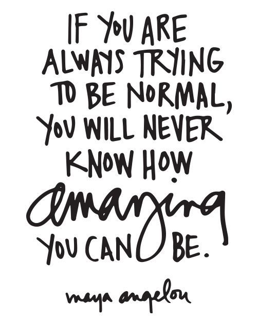 If you are always trying to be normal, you will never know how amazing you can be. - Maya Angelou :: Word Art By Ali Edwards