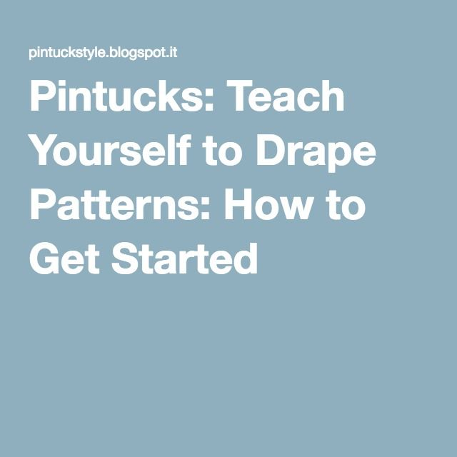 Pintucks: Teach Yourself to Drape Patterns: How to Get Started