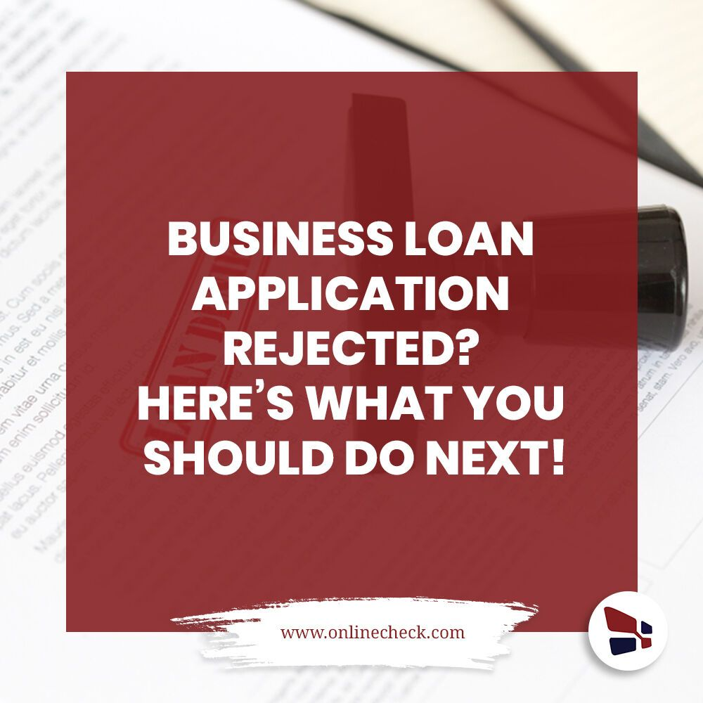 Business Loan Application Rejected Here S What You Should Do Next Business Loans Loan Application Loan