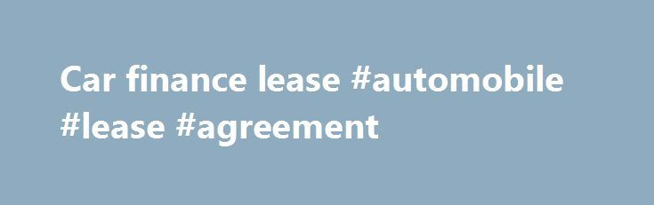 Car finance lease #automobile #lease #agreement   leasenef2