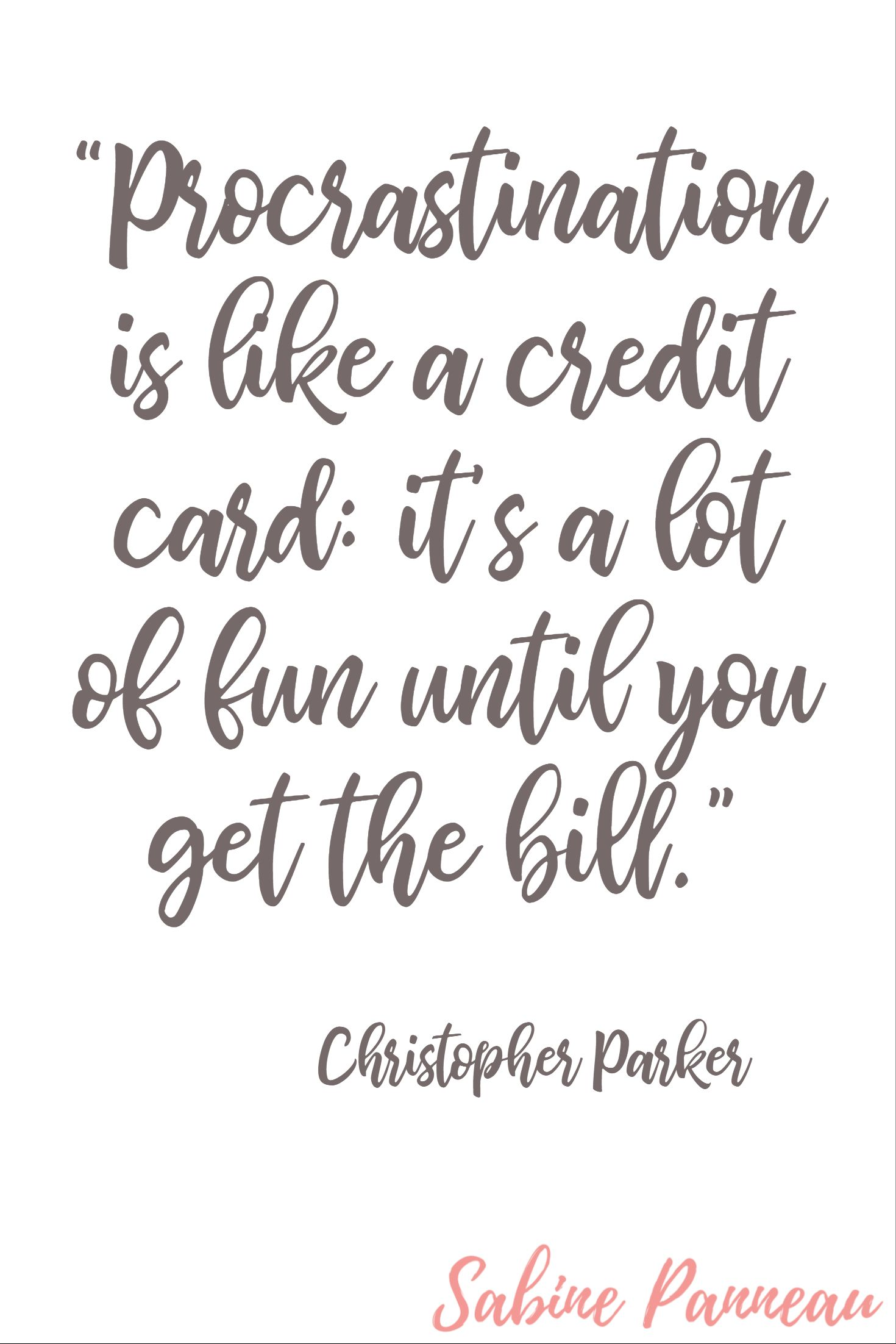 Procrastination Is Like A Credit Card It S A Lot Of Fun Until You Get The Bill Christopher Parker Inspirational Quotes Quotes Procrastination