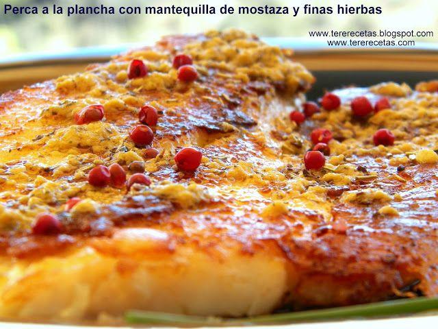 Perca a la plancha con mantequilla de mostaza y finas hierbas.  http://tererecetas.blogspot.com