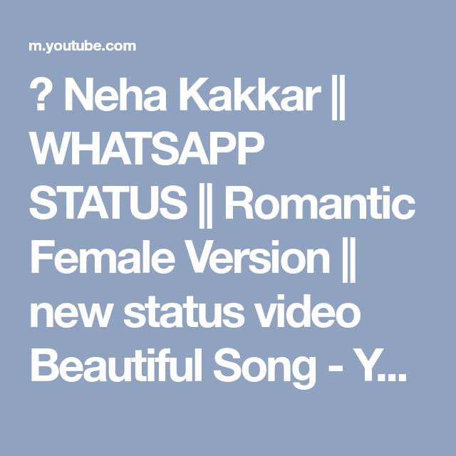 neha kakkar whatsapp status romantic female version new