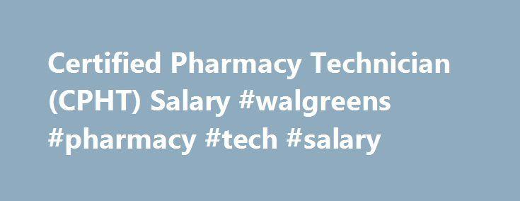 certified pharmacy technician cpht salary walgreens pharmacy tech salary http