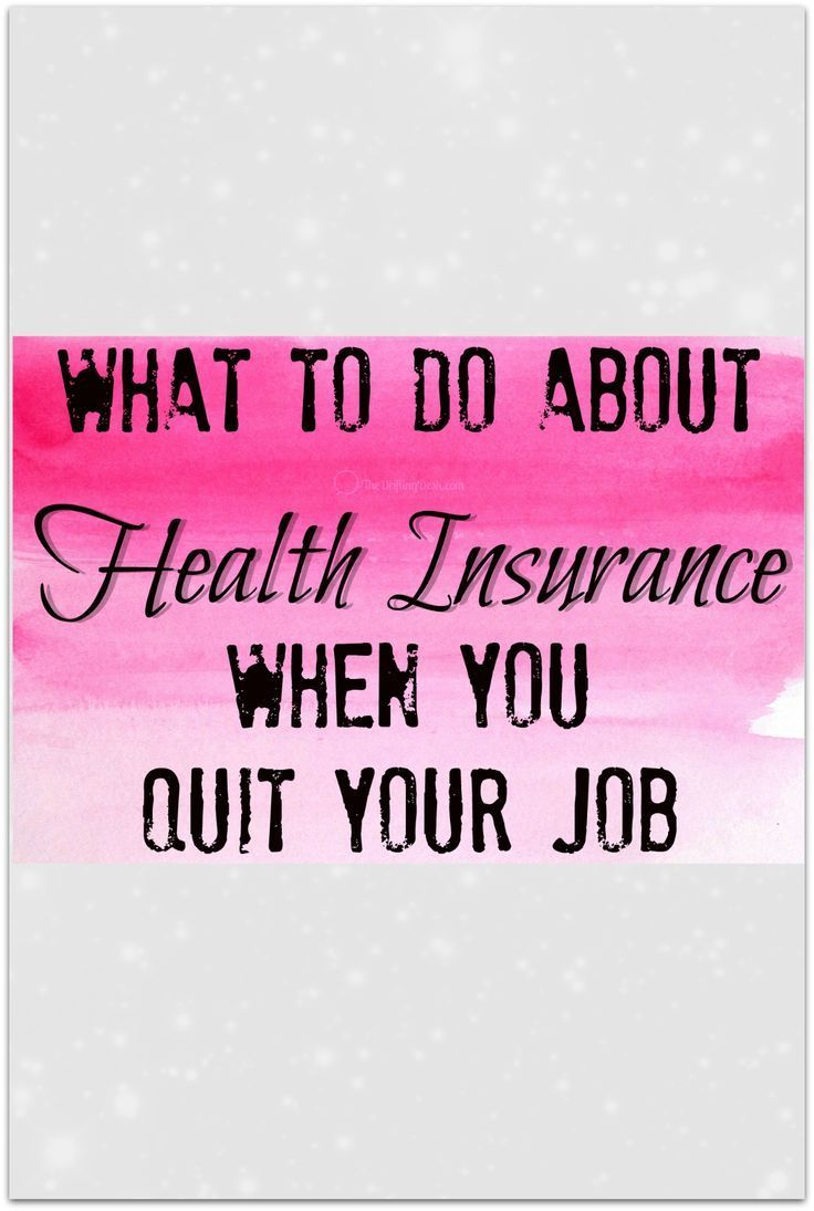 What To Do For Health Insurance When You Quit Your Job Health