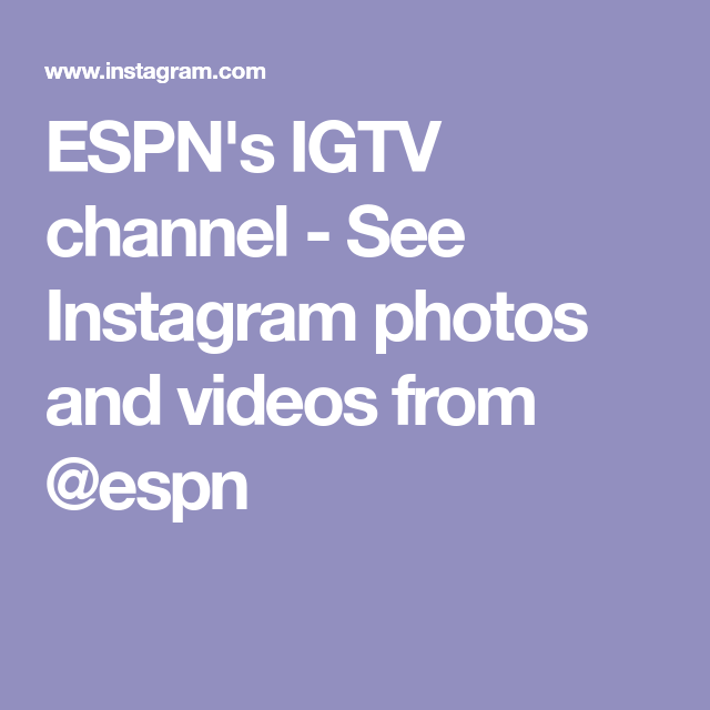 ESPN's IGTV channel - See Instagram photos and videos from