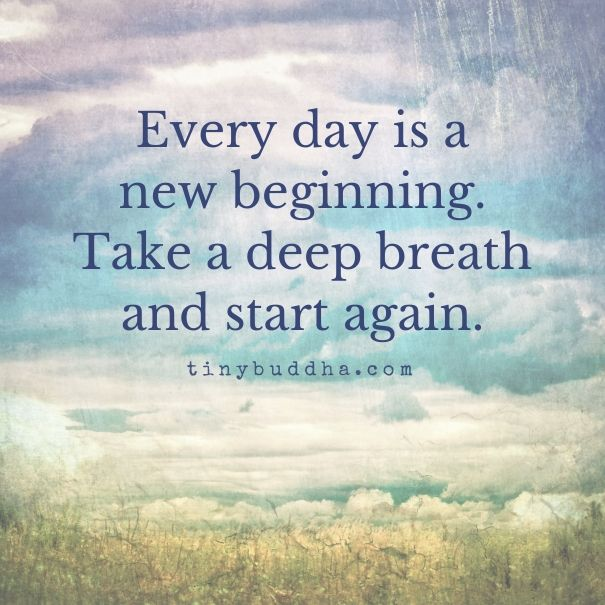 Every Day Is A New Beginning Tiny Buddha Buddhism Quote New Beginnings