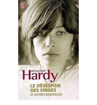 Le Desespoir Des Singes Et Autres Bagate (Documents) : Paperback : Francoise Hardy : 9782290017395