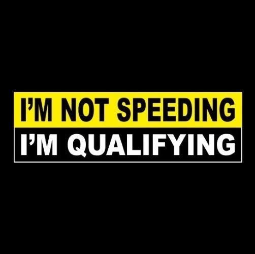 Funny im not speeding im qualifying racing decal bumper
