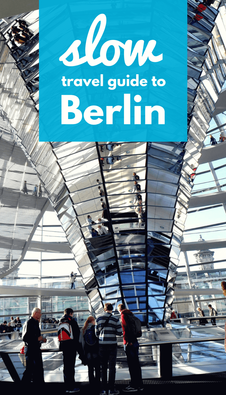 A slow travel guide to Berlin full of travel tips and advice. Includes info on what to do, and where to eat, and how to rent an apartment in Berlin