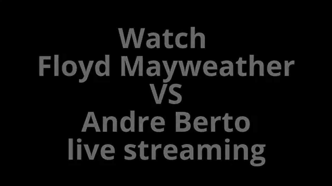 Floyd mayweather vs andre berto live stream online now