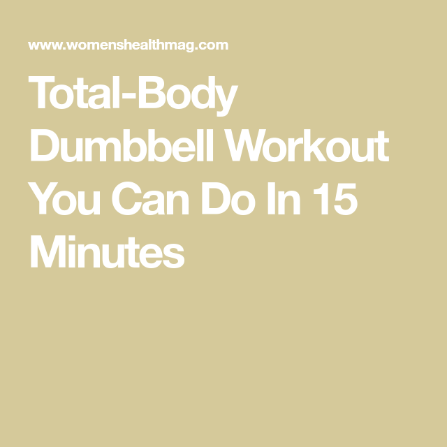 Crush Calories Quickly With This Total-Body Dumbbell Routine #dumbbellworkout