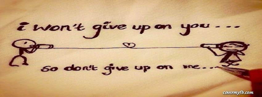 Facebook Love Quotes Entrancing I Won't Give Up On Youfacebook Covers I Won't Give Up On You